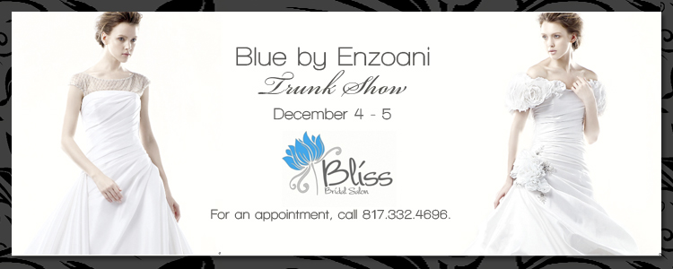Blue By Enzoani Trunk Show, Bliss Bridal Salon in Fort Worth