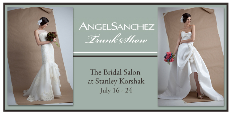 Angel Sanchez Trunk Show, The Bridal Salon at Stanley Korshak